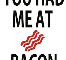 YOU HAD ME AT BACON by theblankkcanvas
