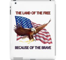 THE LAND OF THE FREE BECAUSE OF THE BRAVE iPad Case/Skin