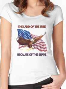 THE LAND OF THE FREE BECAUSE OF THE BRAVE Women's Fitted Scoop T-Shirt