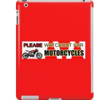 PLEASE WATCHOUT WATCH OUT FOR MOTORCYCLES iPad Case/Skin