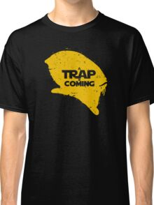 A Trap is Coming Classic T-Shirt