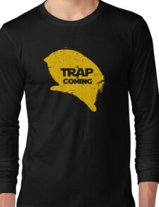 A Trap is Coming Long Sleeve T-Shirt