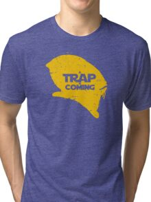A Trap is Coming Tri-blend T-Shirt