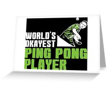 World's Okayest Ping Pong Player Greeting Card