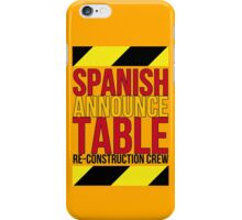 Spanish Announce Table Re-Construction Crew iPhone Case/Skin