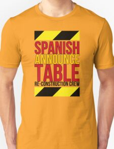 Spanish Announce Table Re-Construction Crew Unisex T-Shirt