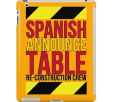 Spanish Announce Table Re-Construction Crew iPad Case/Skin