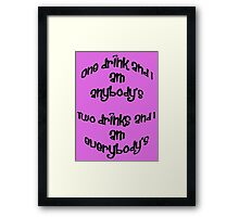 One Drink and I Am Anybody's Framed Print