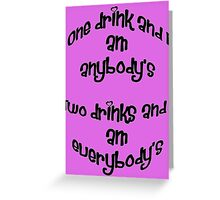 One Drink and I Am Anybody's Greeting Card