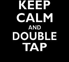 Keep Calm and Double Tap  by rara25