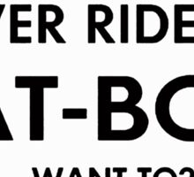 Ever Ride A Fat Boy, Want To? Sticker