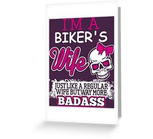 I'M A Biker's Wife Just Like A Regular Wife But Way More Badass Greeting Card