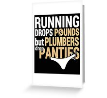 Running Drops Pounds But Plumbers Drop Panties - Custom Tshirt Greeting Card