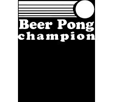 Beer Pong Champion  Photographic Print