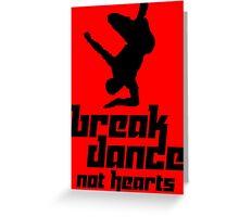 Break Dance Not Hearts Greeting Card