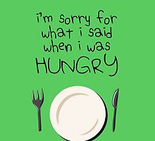 I'm Sorry For What I Said When I Was Hungry by jezkemp