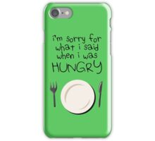 I'm Sorry For What I Said When I Was Hungry iPhone Case/Skin