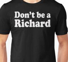 Don't Be A Richard  Unisex T-Shirt