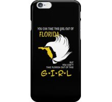 You Can Take This Girl Out Of Florida But You Can't Take Florida Out Of This Girl - Custom Tshirt iPhone Case/Skin