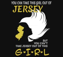 You Can Take This Girl Out Of Jersey But You Can't Take Jersey Out Of This Girl - Custom Tshirt by custom333