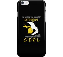 You Can Take This Girl Out Of Michigan But You Can't Take Michigan Out Of This Girl - Custom Tshirt iPhone Case/Skin