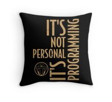 It's Not Personal … It's Just Programming Throw Pillow