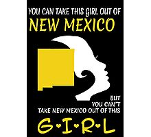 You Can Take This Girl Out Of New Mexico But You Can't Take New Mexico Out Of This Girl - Custom Tshirt Photographic Print