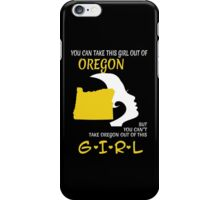 You Can Take This Girl Out Of Oregon But You Can't Take Oregon Out Of This Girl - Custom Tshirt iPhone Case/Skin