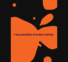 THE POSSIBILITY OF FURTHER HUMILITY Unisex T-Shirt