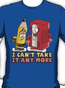 I Can't Take It Any More T-Shirt