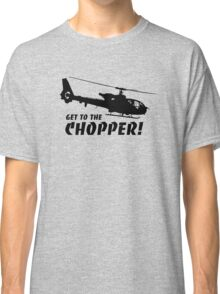 Get to the Chopper Classic T-Shirt