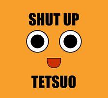 Shut Up Tetsuo Unisex T-Shirt