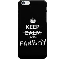 Keep calm and fanboy iPhone Case/Skin