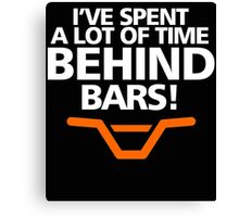 I'VE SPENT A LOT OF TIME BEHIND BARS Canvas Print