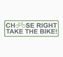 choose right take the bike!   T-Shirt