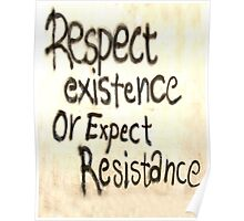 Respect Existence or Expect Resistance. Graffiti Poster