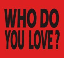 WHO DO YOU LOVE? Kids Tee