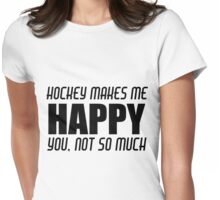 HOCKEY MAKES ME HAPPY Womens Fitted T-Shirt
