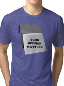 Your Opinion Matters Tri-blend T-Shirt