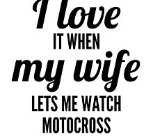 When My Wife Lets Me Watch Motocross by GiftIdea