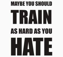 Train As Hard As Hate Kids Clothes