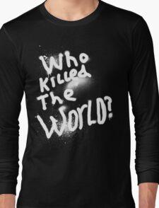 Who killed the world Long Sleeve T-Shirt