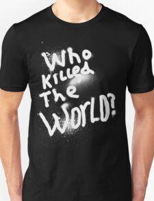 Who killed the world Unisex T-Shirt