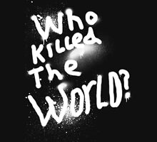 Who killed the world T-Shirt