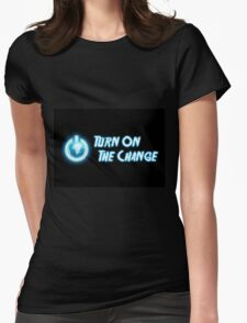 Turn on the world change. Womens Fitted T-Shirt