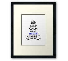 Keep Calm and Let WITTY Handle it Framed Print