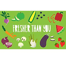FRESHER THAN YOU Photographic Print