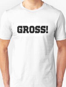 gross! Unisex T-Shirt