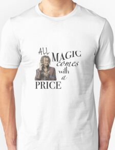 """""""All Magic Comes With A Price"""" T-Shirt"""