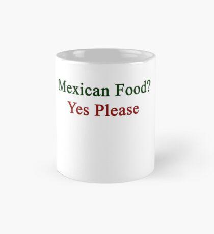 Mexican Food? Yes Please  Mug